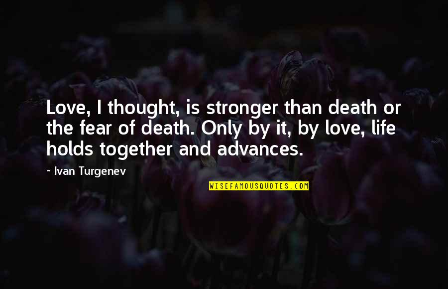 Stronger Together Love Quotes By Ivan Turgenev: Love, I thought, is stronger than death or