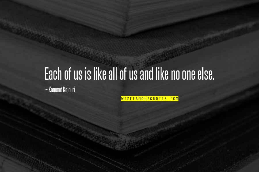 Stronger Together Love Quotes By Kamand Kojouri: Each of us is like all of us
