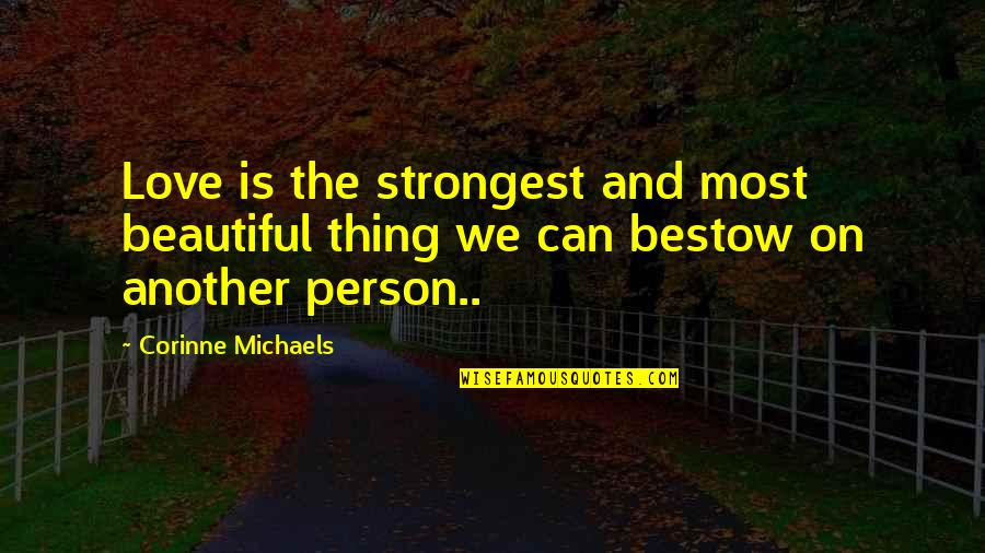 Strongest Person Ever Quotes By Corinne Michaels: Love is the strongest and most beautiful thing
