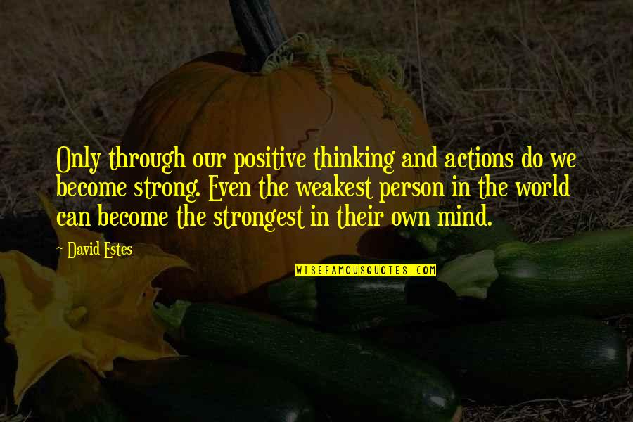 Strongest Person Ever Quotes By David Estes: Only through our positive thinking and actions do