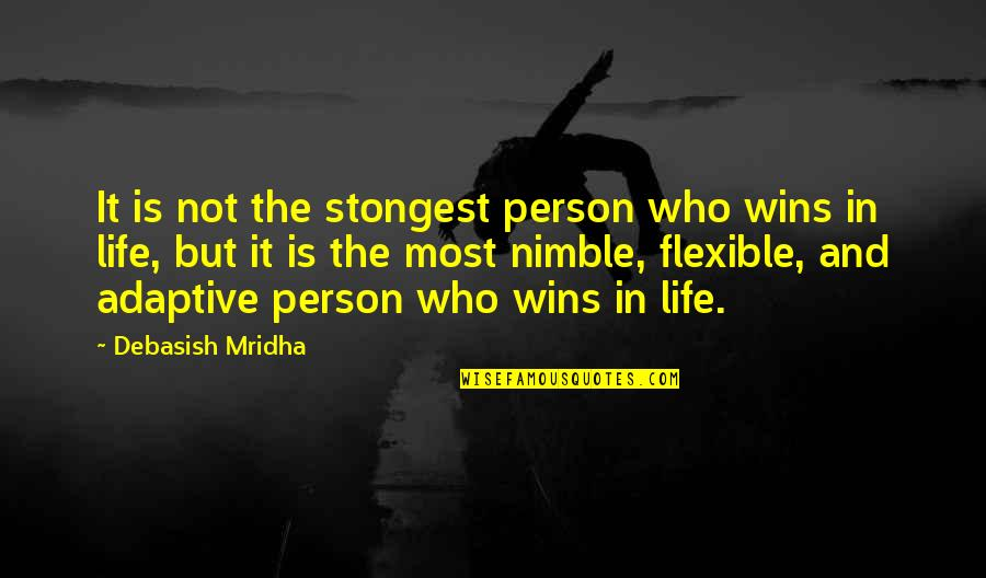 Strongest Person Ever Quotes By Debasish Mridha: It is not the stongest person who wins