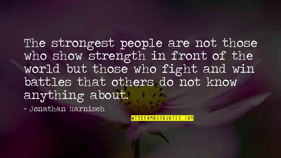 Strongest Person Ever Quotes By Jonathan Harnisch: The strongest people are not those who show