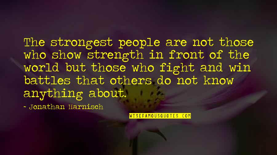 Strongest Person In The World Quotes By Jonathan Harnisch: The strongest people are not those who show