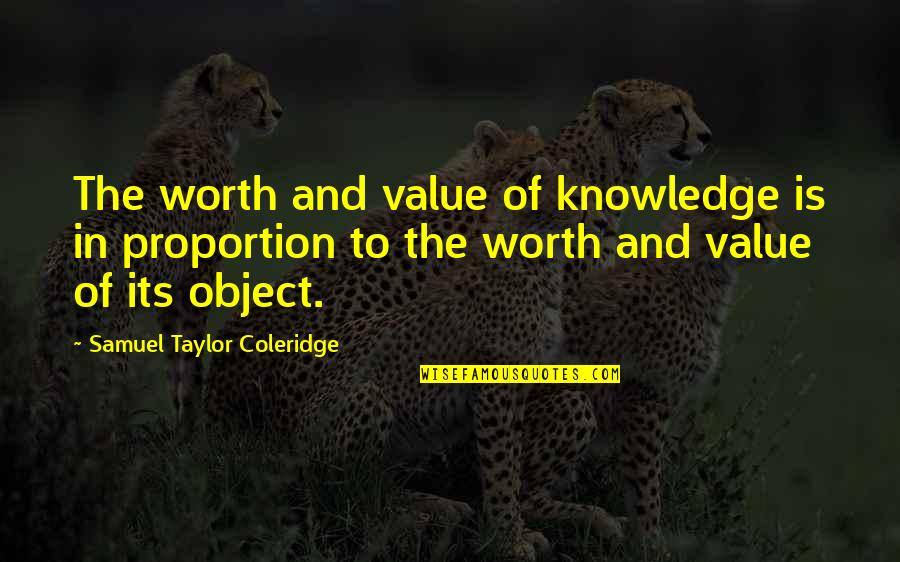 Strongest Person In The World Quotes By Samuel Taylor Coleridge: The worth and value of knowledge is in