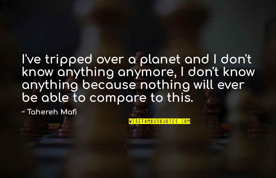 Strongest Person In The World Quotes By Tahereh Mafi: I've tripped over a planet and I don't
