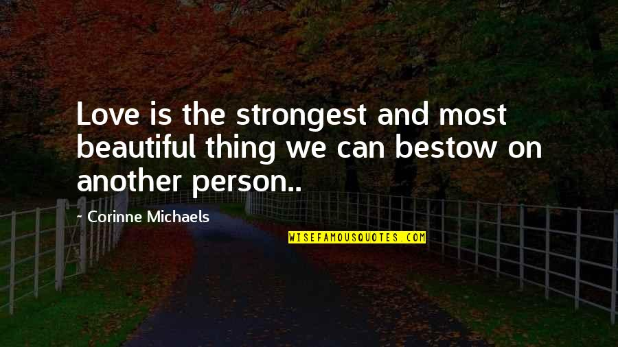 Strongest Person Quotes By Corinne Michaels: Love is the strongest and most beautiful thing