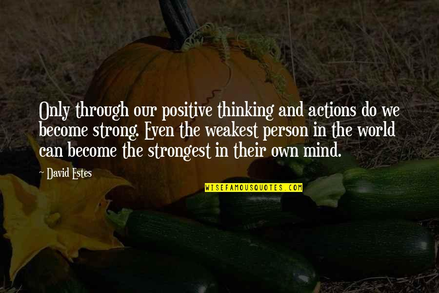Strongest Person Quotes By David Estes: Only through our positive thinking and actions do