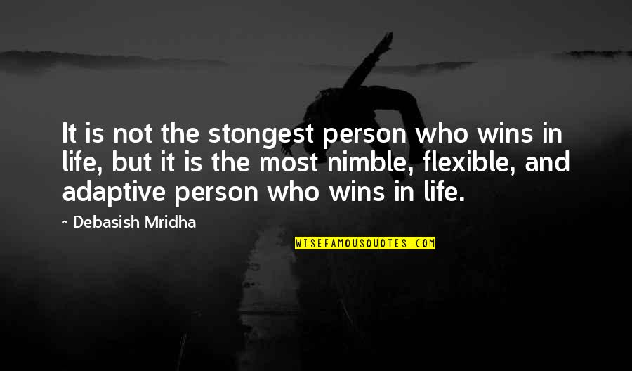 Strongest Person Quotes By Debasish Mridha: It is not the stongest person who wins