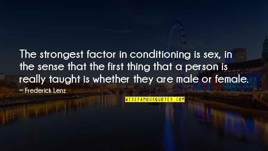 Strongest Person Quotes By Frederick Lenz: The strongest factor in conditioning is sex, in