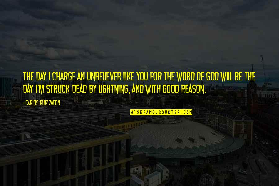 Struck By Lightning Best Quotes By Carlos Ruiz Zafon: The day I charge an unbeliever like you