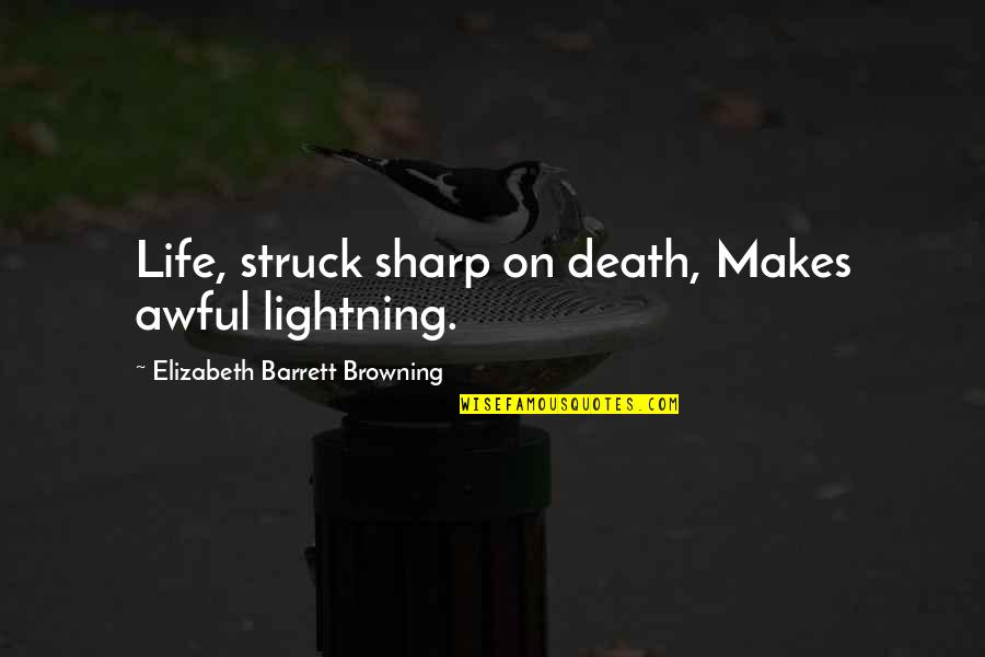 Struck By Lightning Best Quotes By Elizabeth Barrett Browning: Life, struck sharp on death, Makes awful lightning.