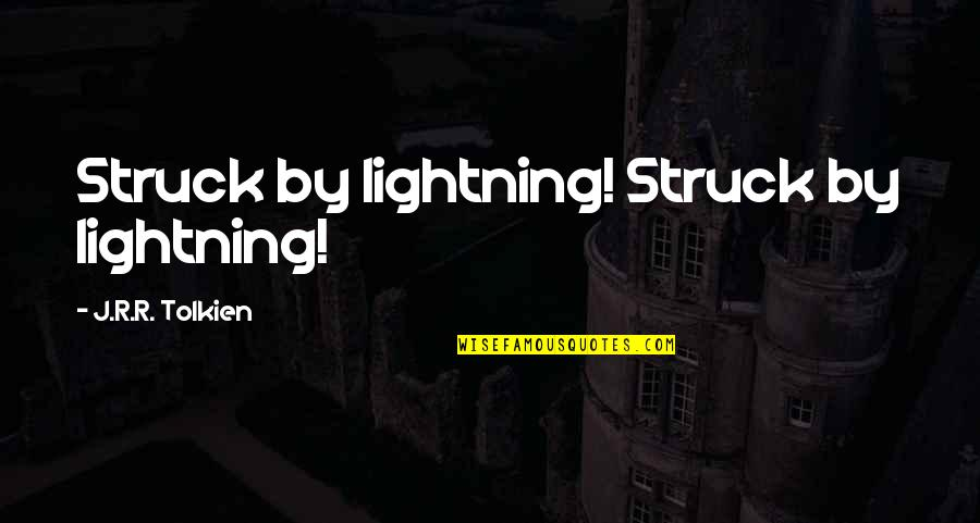 Struck By Lightning Best Quotes By J.R.R. Tolkien: Struck by lightning! Struck by lightning!