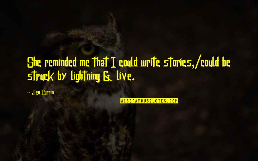 Struck By Lightning Best Quotes By Jen Currin: She reminded me that I could write stories,/could