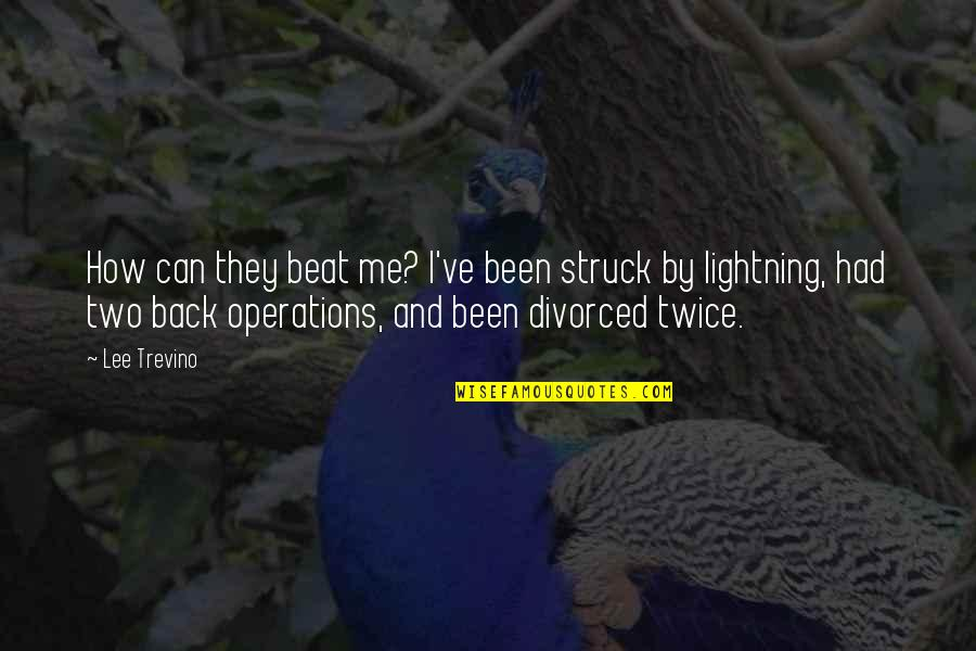 Struck By Lightning Best Quotes By Lee Trevino: How can they beat me? I've been struck