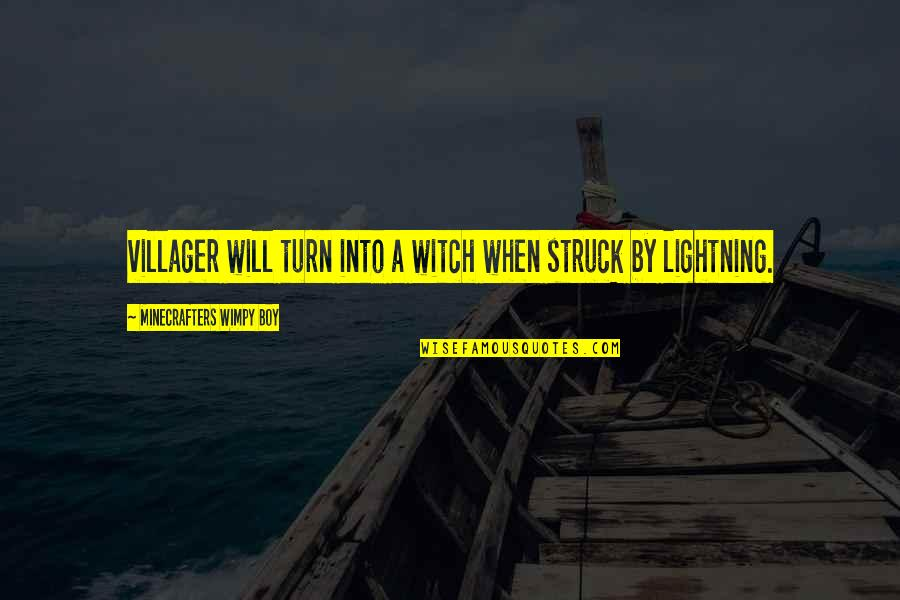 Struck By Lightning Best Quotes By Minecrafters Wimpy Boy: villager will turn into a witch when struck