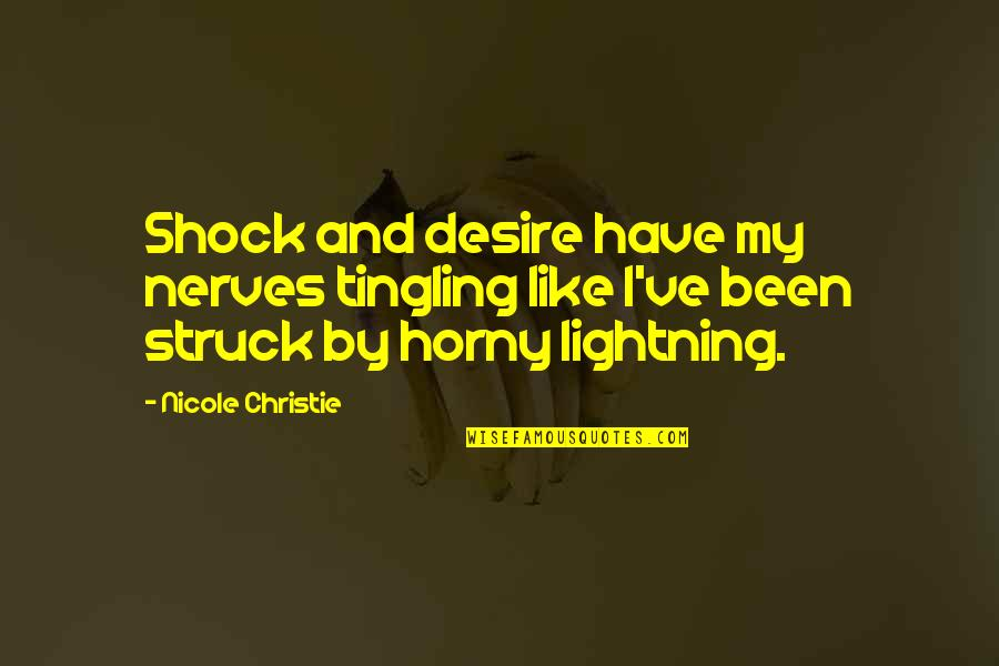 Struck By Lightning Best Quotes By Nicole Christie: Shock and desire have my nerves tingling like