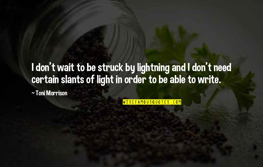 Struck By Lightning Best Quotes By Toni Morrison: I don't wait to be struck by lightning