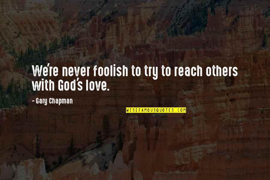 Structured Settlement Quotes By Gary Chapman: We're never foolish to try to reach others