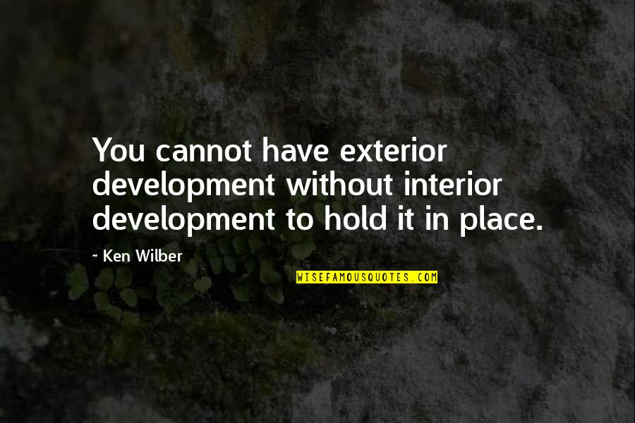 Structured Settlement Quotes By Ken Wilber: You cannot have exterior development without interior development
