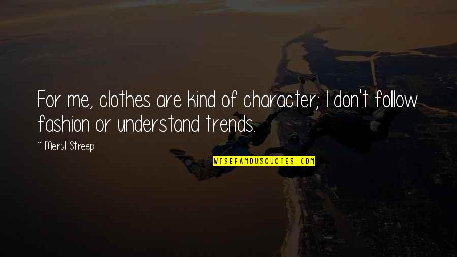 Struggling Financially Quotes By Meryl Streep: For me, clothes are kind of character; I