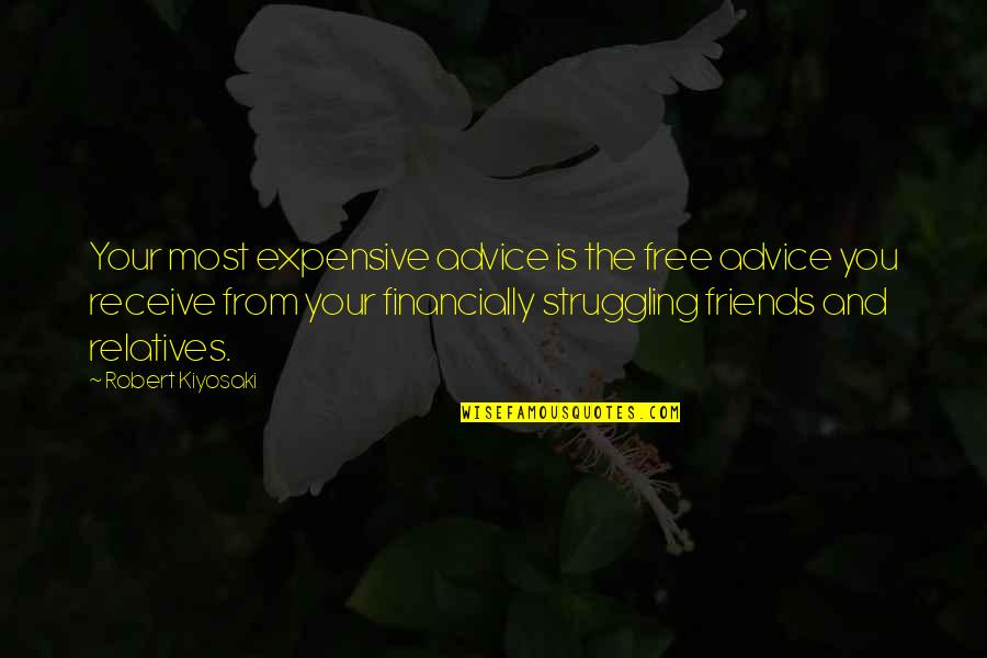 Struggling Financially Quotes By Robert Kiyosaki: Your most expensive advice is the free advice