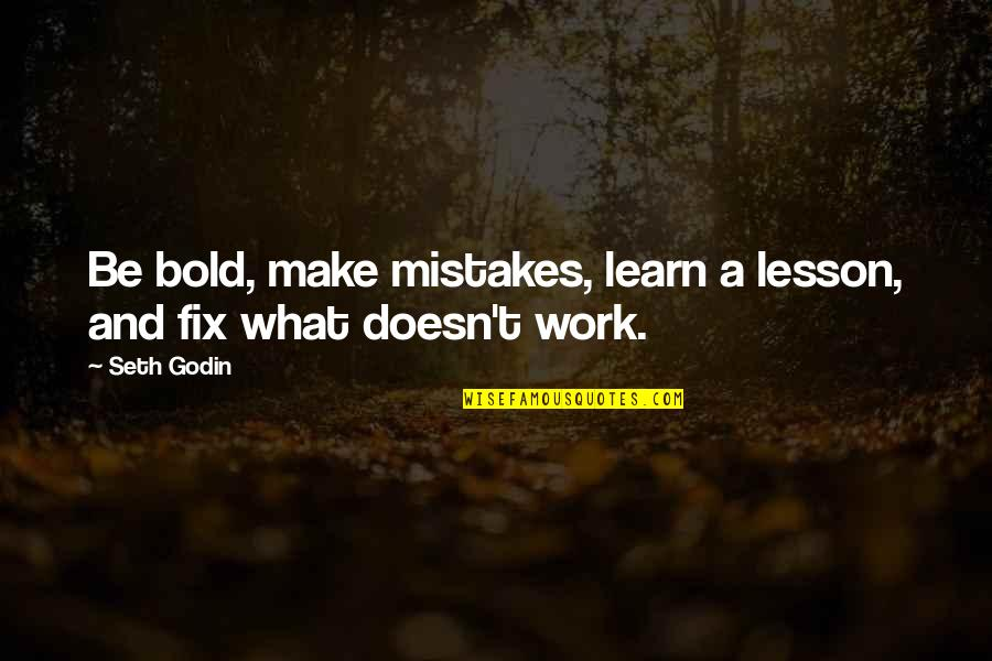 Struggling Financially Quotes By Seth Godin: Be bold, make mistakes, learn a lesson, and