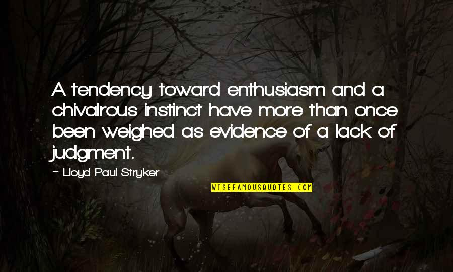 Stryker Quotes By Lloyd Paul Stryker: A tendency toward enthusiasm and a chivalrous instinct