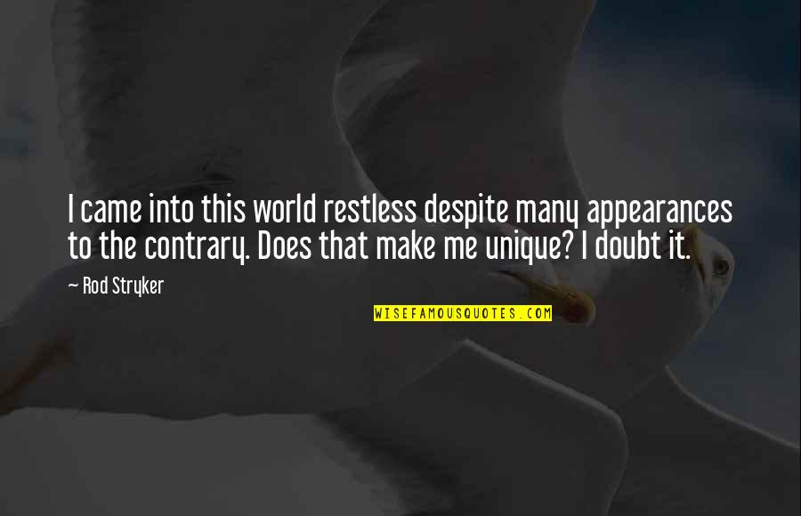 Stryker Quotes By Rod Stryker: I came into this world restless despite many