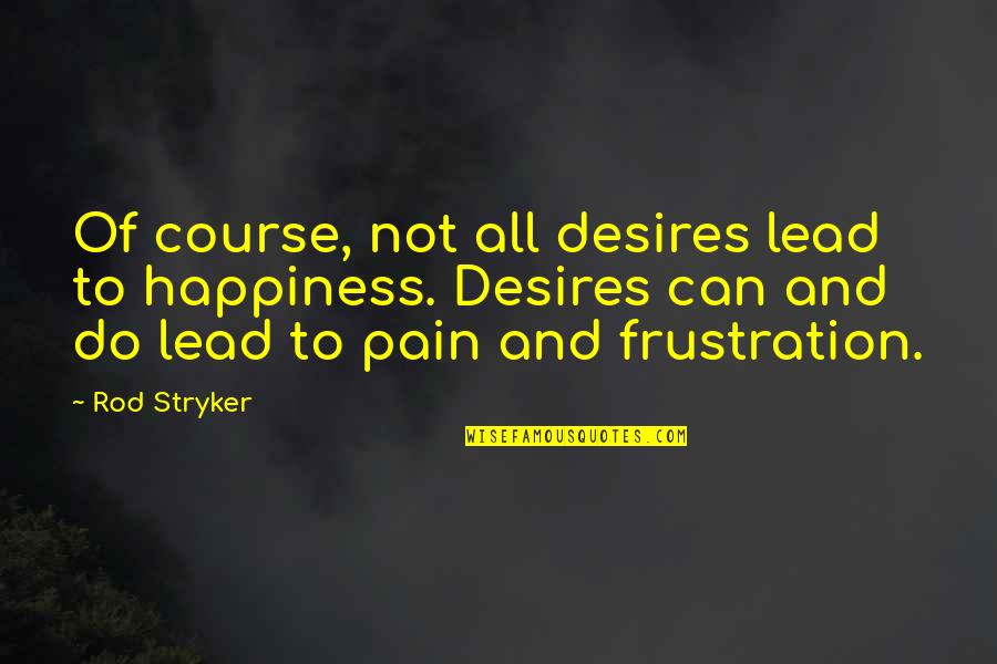 Stryker Quotes By Rod Stryker: Of course, not all desires lead to happiness.