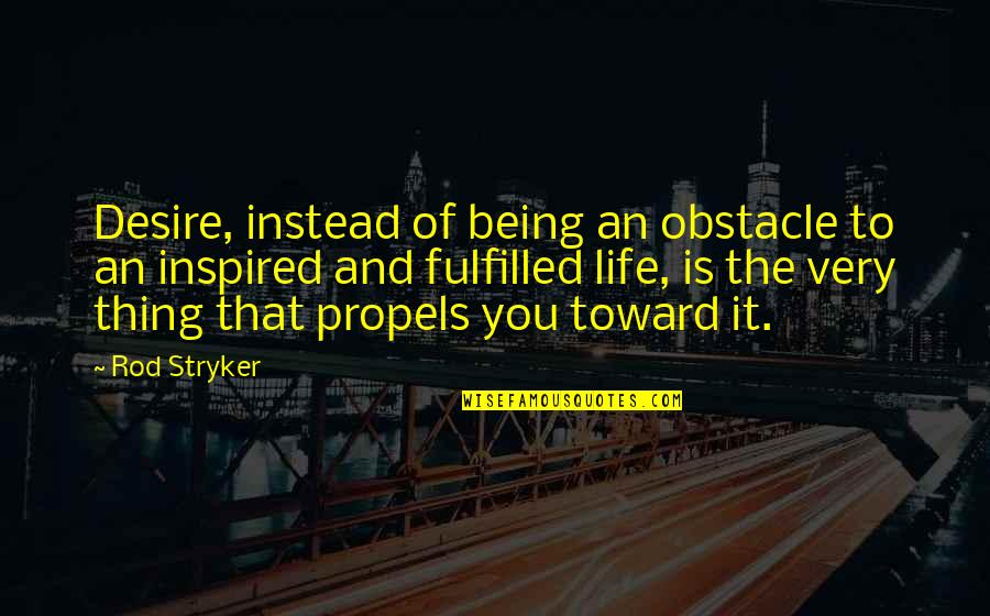 Stryker Quotes By Rod Stryker: Desire, instead of being an obstacle to an