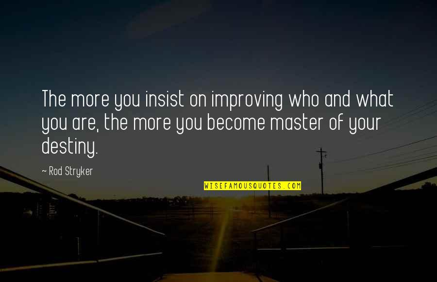 Stryker Quotes By Rod Stryker: The more you insist on improving who and