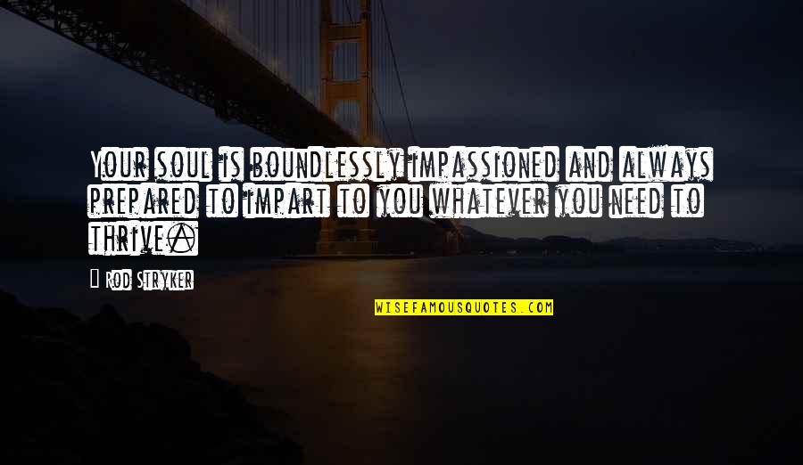 Stryker Quotes By Rod Stryker: Your soul is boundlessly impassioned and always prepared