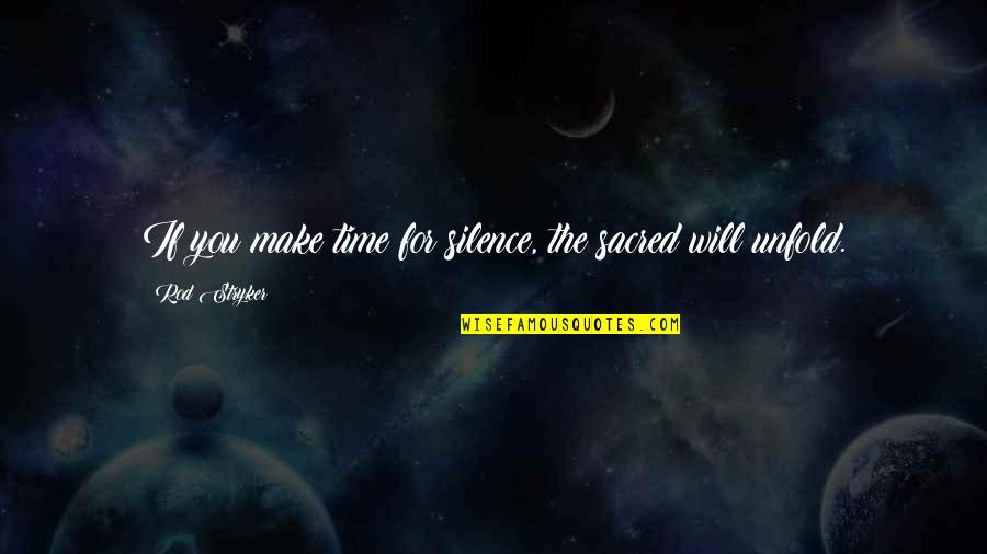 Stryker Quotes By Rod Stryker: If you make time for silence, the sacred