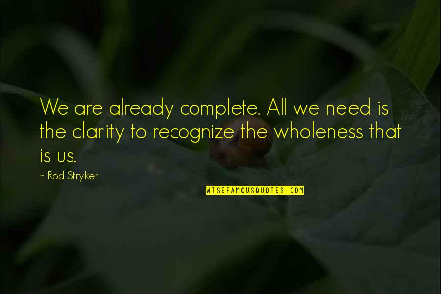 Stryker Quotes By Rod Stryker: We are already complete. All we need is