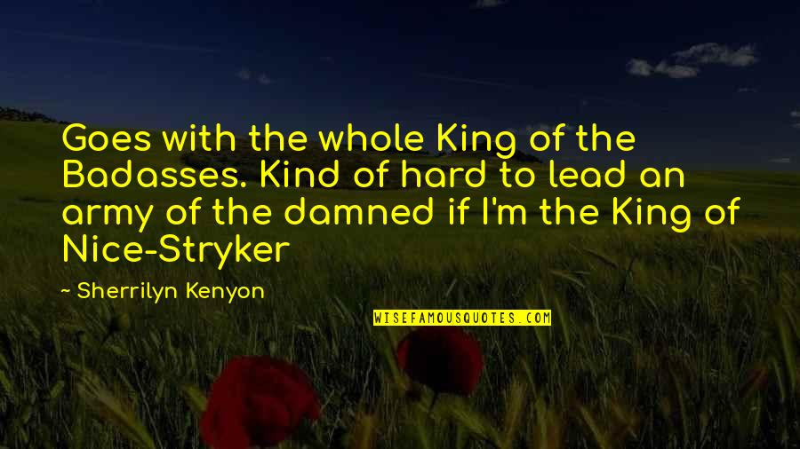 Stryker Quotes By Sherrilyn Kenyon: Goes with the whole King of the Badasses.