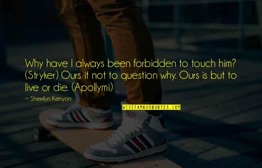 Stryker Quotes By Sherrilyn Kenyon: Why have I always been forbidden to touch