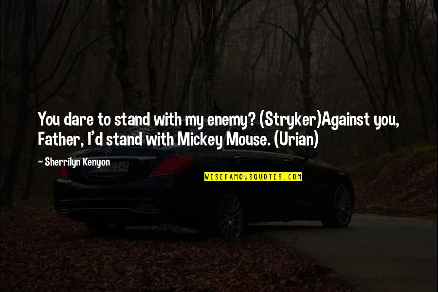 Stryker Quotes By Sherrilyn Kenyon: You dare to stand with my enemy? (Stryker)Against