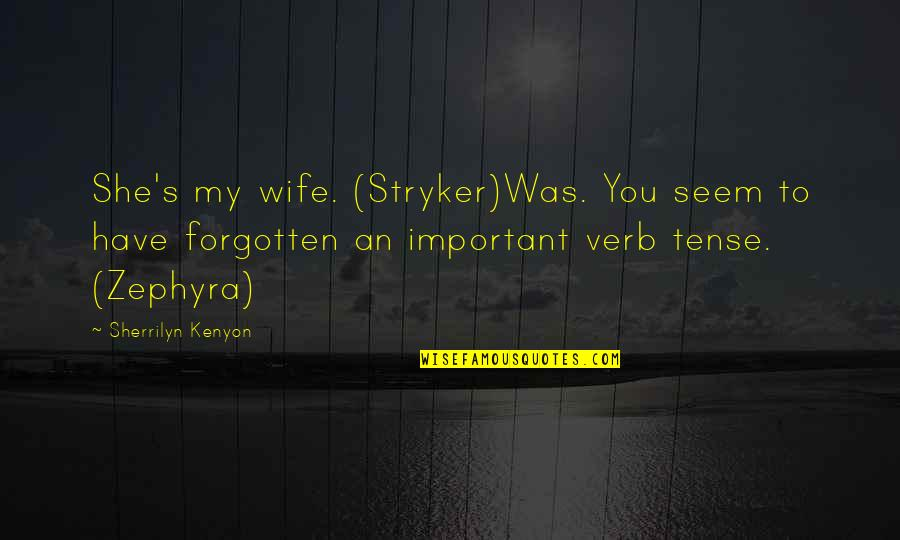 Stryker Quotes By Sherrilyn Kenyon: She's my wife. (Stryker)Was. You seem to have