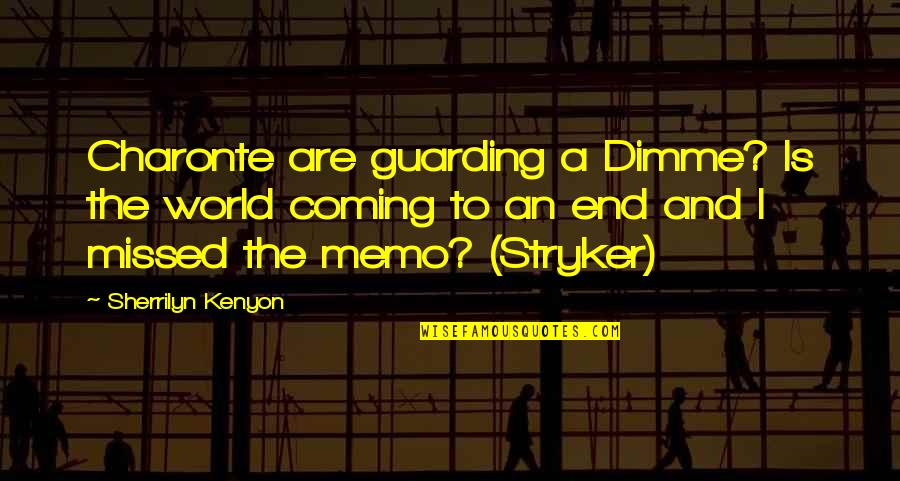 Stryker Quotes By Sherrilyn Kenyon: Charonte are guarding a Dimme? Is the world