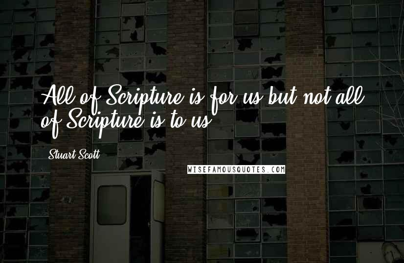 Stuart Scott quotes: All of Scripture is for us but not all of Scripture is to us.