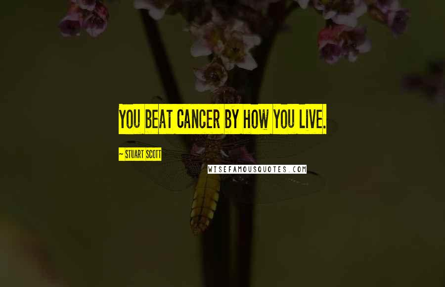 Stuart Scott quotes: You beat Cancer by how you live.