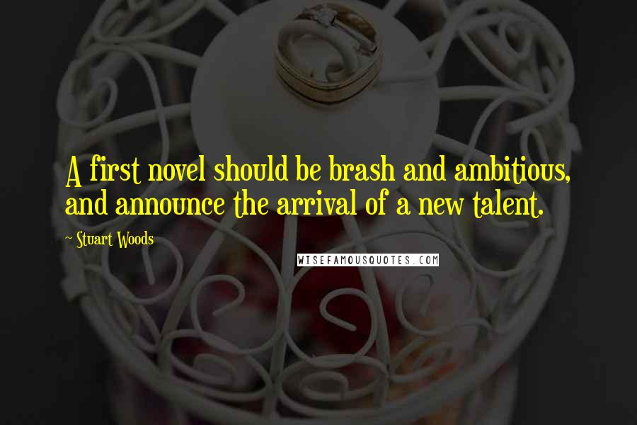 Stuart Woods quotes: A first novel should be brash and ambitious, and announce the arrival of a new talent.
