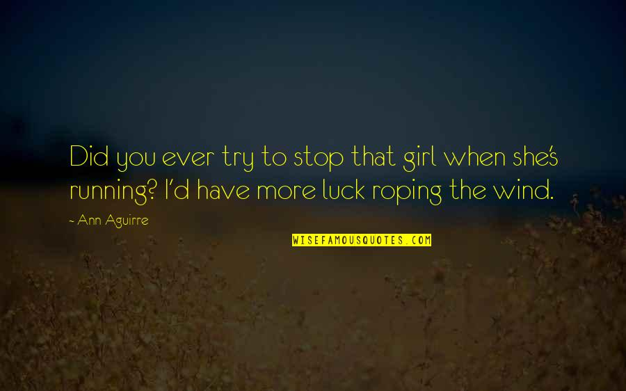 Stubborn Girl Quotes By Ann Aguirre: Did you ever try to stop that girl