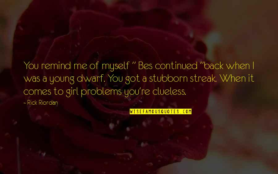 """Stubborn Girl Quotes By Rick Riordan: You remind me of myself """" Bes continued"""