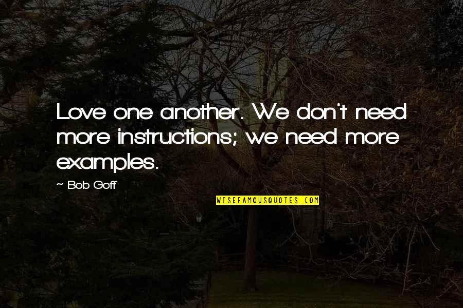 Stubing Quotes By Bob Goff: Love one another. We don't need more instructions;