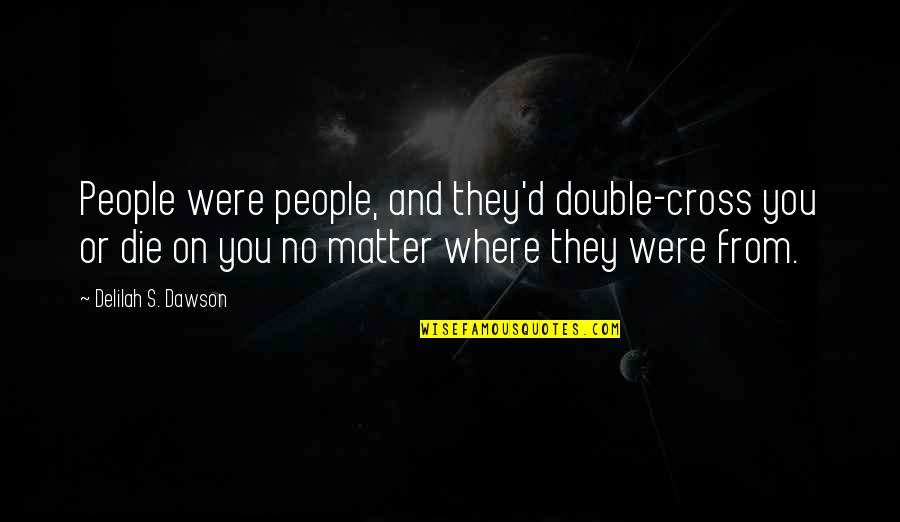 Stubing Quotes By Delilah S. Dawson: People were people, and they'd double-cross you or