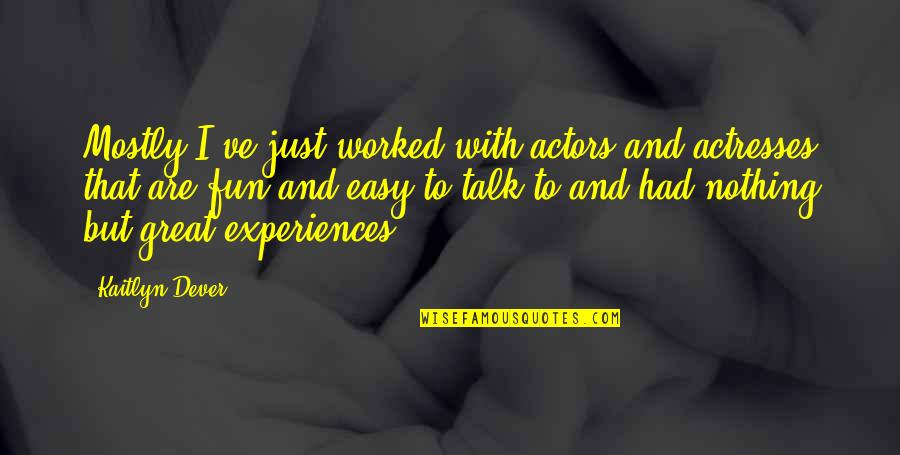 Stubing Quotes By Kaitlyn Dever: Mostly I've just worked with actors and actresses