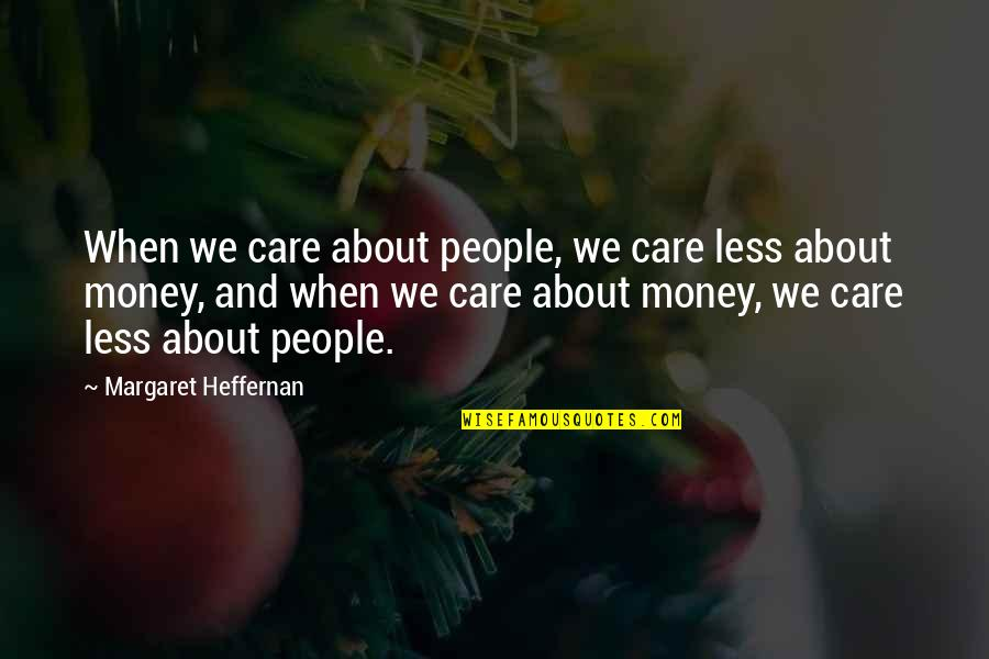 Stubing Quotes By Margaret Heffernan: When we care about people, we care less