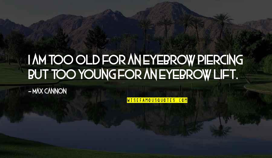 Stubing Quotes By Max Cannon: I am too old for an eyebrow piercing