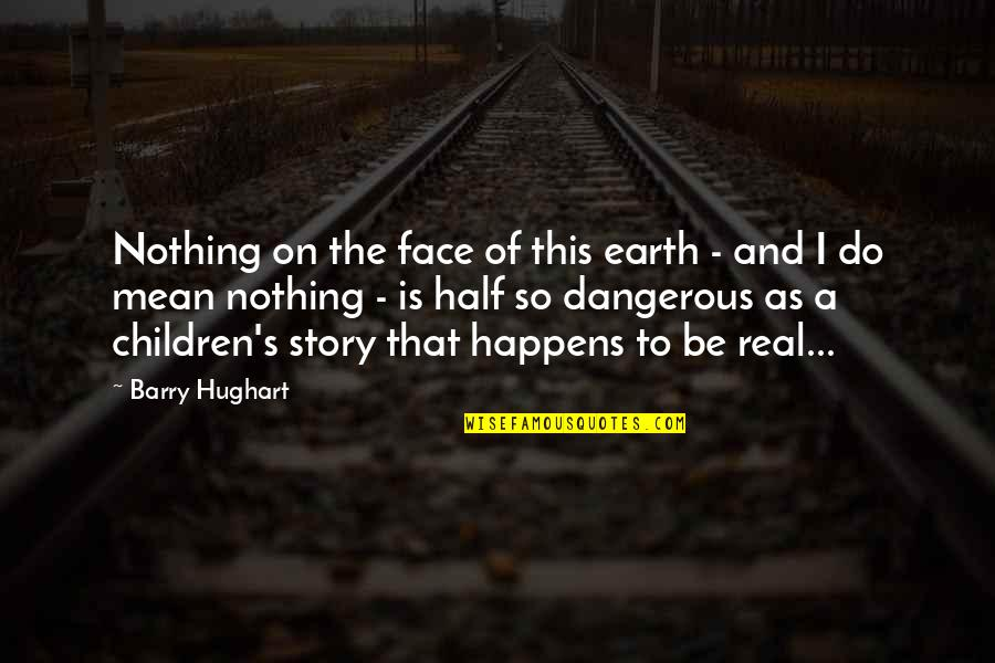 Stuck Between Two Worlds Quotes By Barry Hughart: Nothing on the face of this earth -